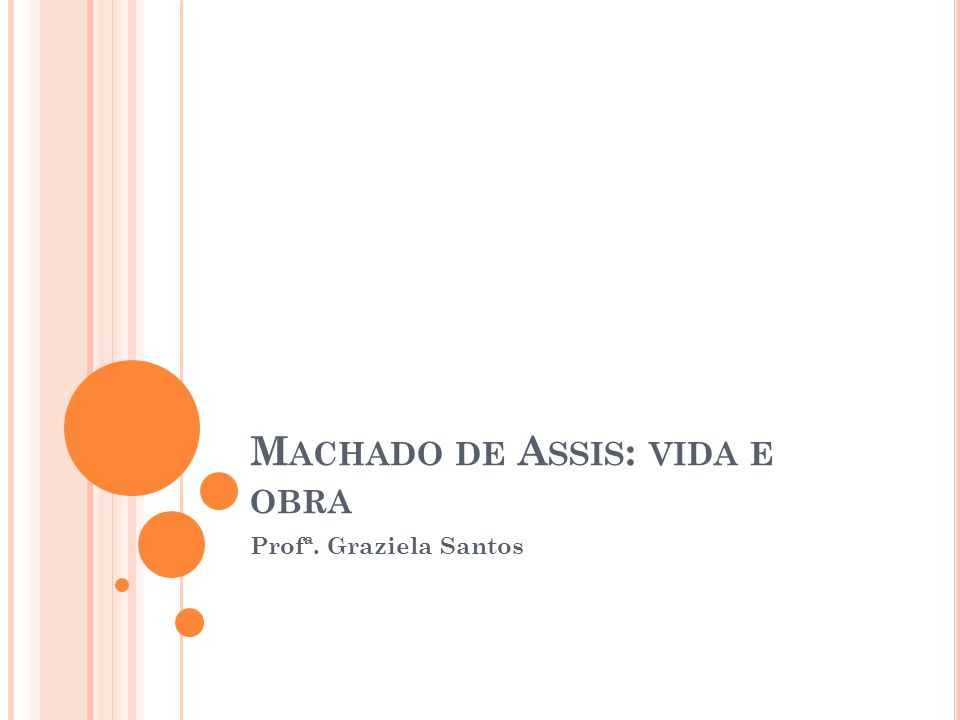 M ACHADO DE A SSIS : VIDA E OBRA Profª. Graziela Santos