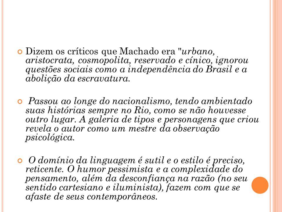 Dizem os críticos que Machado era
