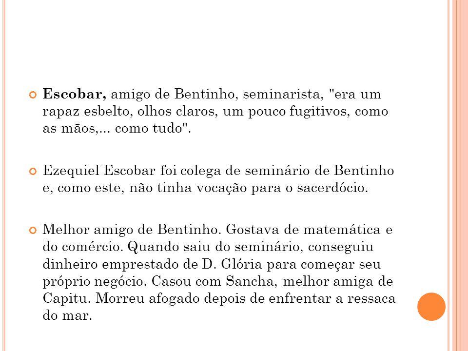 Escobar, amigo de Bentinho, seminarista,