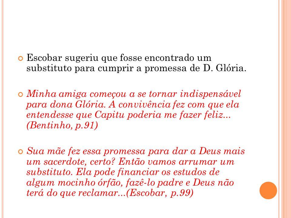 Escobar sugeriu que fosse encontrado um substituto para cumprir a promessa de D. Glória. Minha amiga começou a se tornar indispensável para dona Glóri