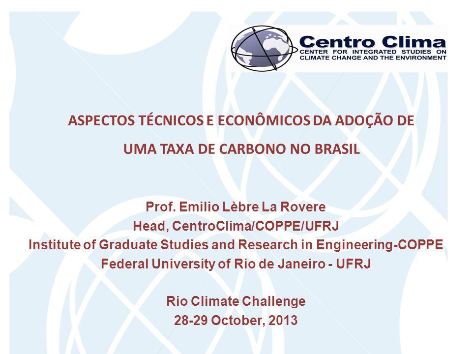 ASPECTOS TÉCNICOS E ECONÔMICOS DA ADOÇÃO DE UMA TAXA DE CARBONO NO BRASIL Prof. Emilio Lèbre La Rovere Head, CentroClima/COPPE/UFRJ Institute of Gradu