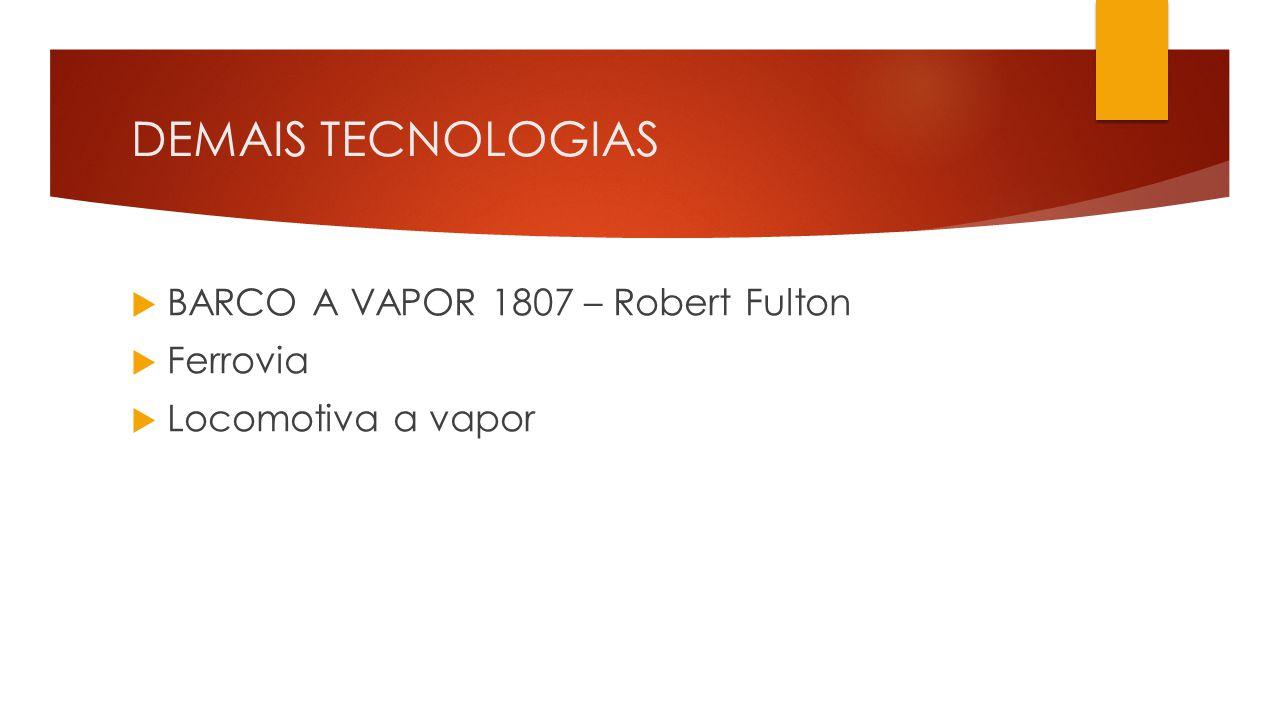 DEMAIS TECNOLOGIAS  BARCO A VAPOR 1807 – Robert Fulton  Ferrovia  Locomotiva a vapor