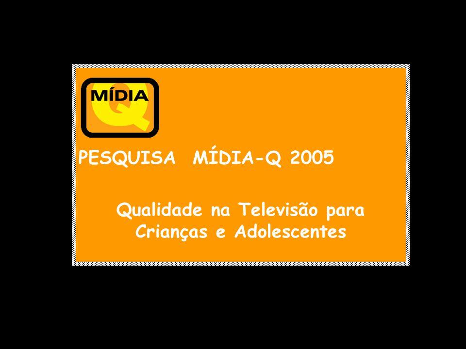 PESQUISA MÍDIA-Q 2005 Qualidade na Televisão para Crianças e Adolescentes