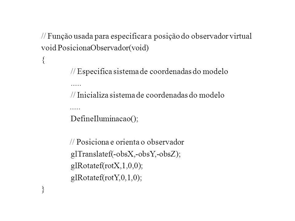 // Função usada para especificar a posição do observador virtual void PosicionaObservador(void) { // Especifica sistema de coordenadas do modelo.....