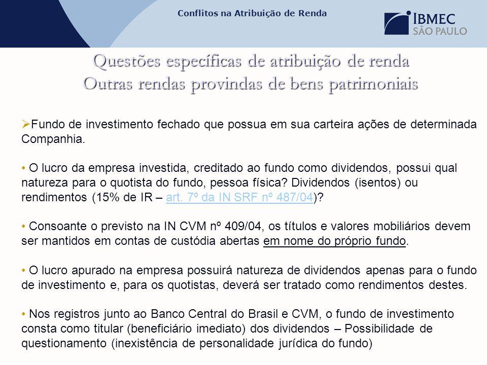 Conflitos na Atribuição de Renda Questões específicas de atribuição de renda Outras rendas provindas de bens patrimoniais  Fundo de investimento fech