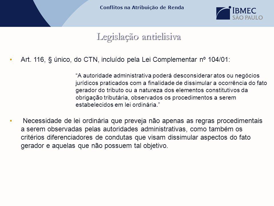 """Conflitos na Atribuição de Renda Legislação antielisiva •Art. 116, § único, do CTN, incluído pela Lei Complementar nº 104/01: """"A autoridade administra"""