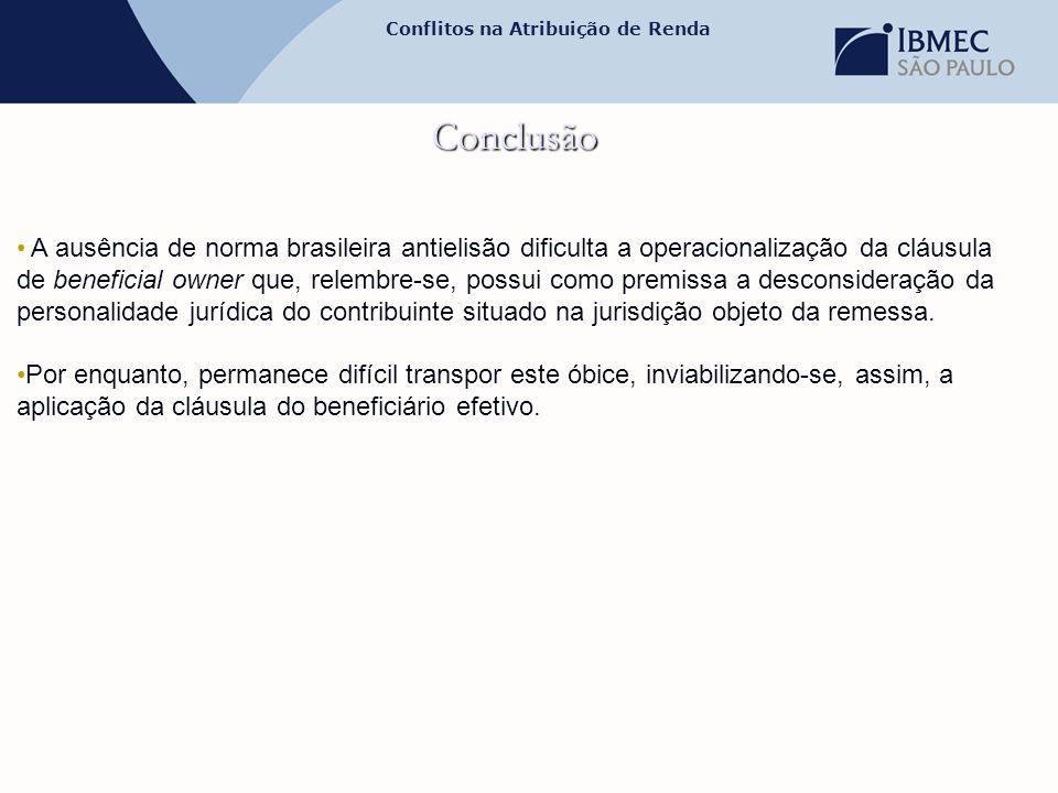 Conflitos na Atribuição de Renda Conclusão • A ausência de norma brasileira antielisão dificulta a operacionalização da cláusula de beneficial owner q
