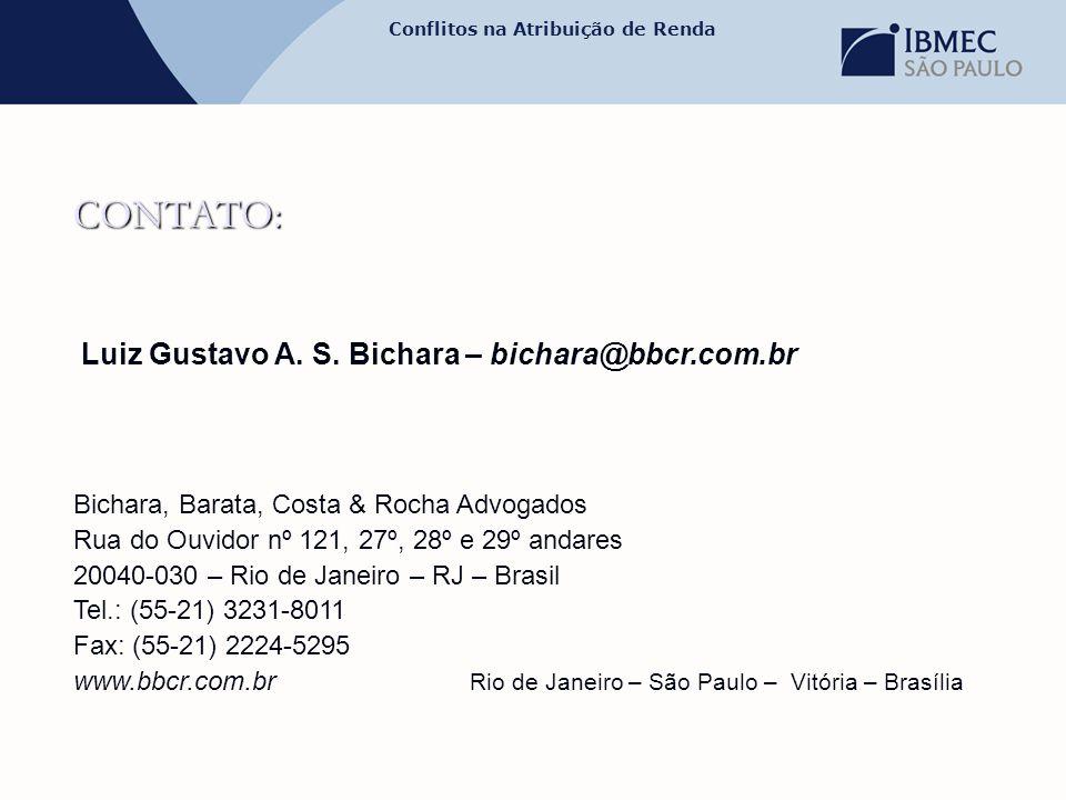Conflitos na Atribuição de Renda CONTATO: Luiz Gustavo A. S. Bichara – bichara@bbcr.com.br Bichara, Barata, Costa & Rocha Advogados Rua do Ouvidor nº