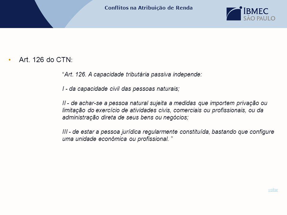 """Conflitos na Atribuição de Renda •Art. 126 do CTN : """"Art. 126. A capacidade tributária passiva independe: I - da capacidade civil das pessoas naturais"""