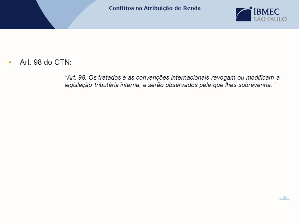 """Conflitos na Atribuição de Renda •Art. 98 do CTN : """"Art. 98. Os tratados e as convenções internacionais revogam ou modificam a legislação tributária i"""