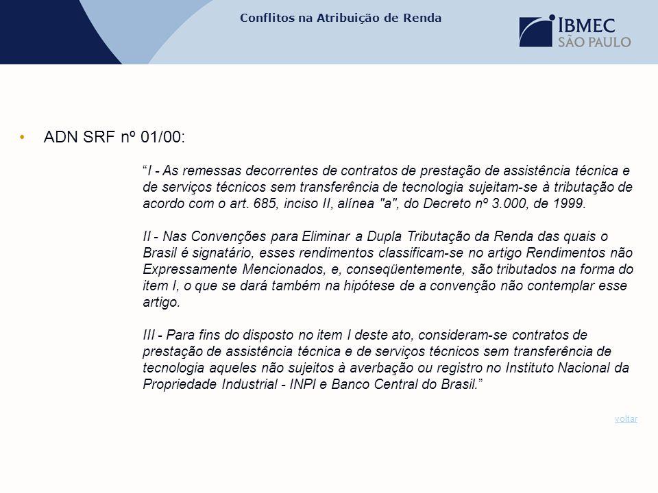 """Conflitos na Atribuição de Renda •ADN SRF nº 01/00: """"I - As remessas decorrentes de contratos de prestação de assistência técnica e de serviços técnic"""