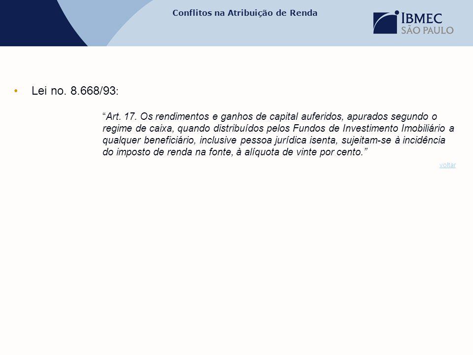 """Conflitos na Atribuição de Renda •Lei no. 8.668/93 : """"Art. 17. Os rendimentos e ganhos de capital auferidos, apurados segundo o regime de caixa, quand"""