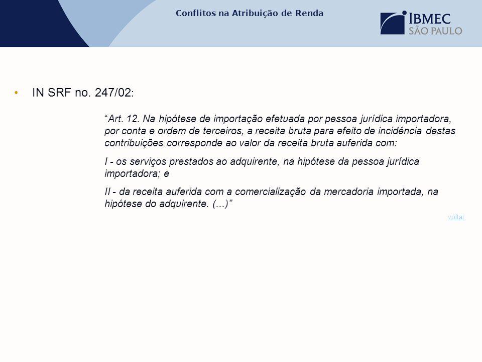 """Conflitos na Atribuição de Renda •IN SRF no. 247/02 : """"Art. 12. Na hipótese de importação efetuada por pessoa jurídica importadora, por conta e ordem"""