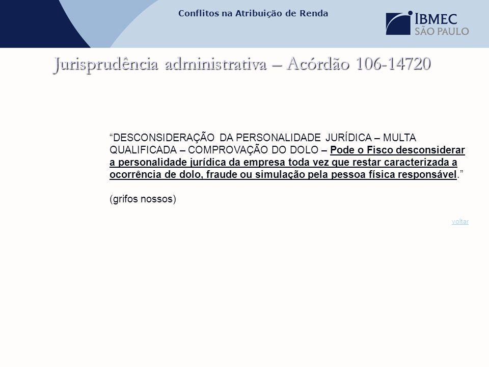 """Conflitos na Atribuição de Renda Jurisprudência administrativa – Acórdão 106-14720 """"DESCONSIDERAÇÃO DA PERSONALIDADE JURÍDICA – MULTA QUALIFICADA – CO"""