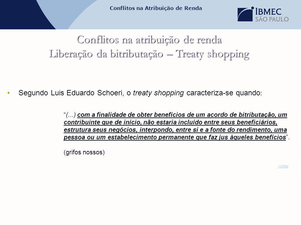 Conflitos na Atribuição de Renda Conflitos na atribuição de renda Liberação da bitributação – Treaty shopping •Segundo Luis Eduardo Schoeri, o treaty