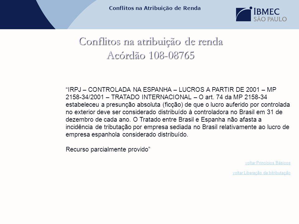 """Conflitos na Atribuição de Renda Conflitos na atribuição de renda Acórdão 108-08765 """"IRPJ – CONTROLADA NA ESPANHA – LUCROS A PARTIR DE 2001 – MP 2158-"""