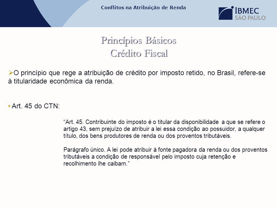Conflitos na Atribuição de Renda Princípios Básicos Crédito Fiscal  O princípio que rege a atribuição de crédito por imposto retido, no Brasil, refer