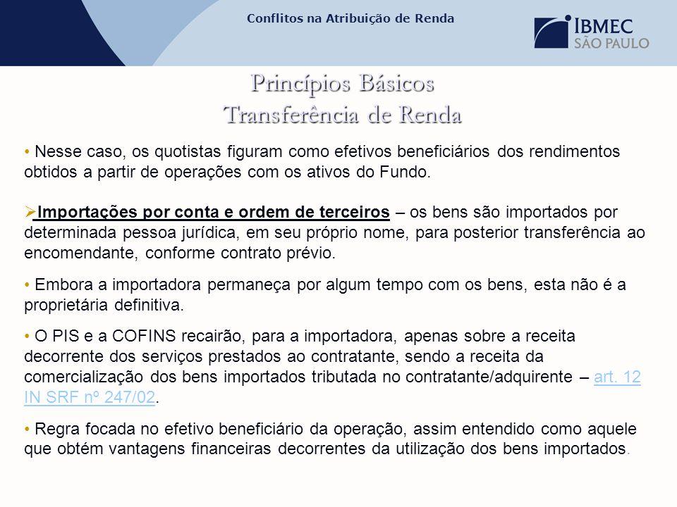 Conflitos na Atribuição de Renda Princípios Básicos Transferência de Renda • Nesse caso, os quotistas figuram como efetivos beneficiários dos rendimen