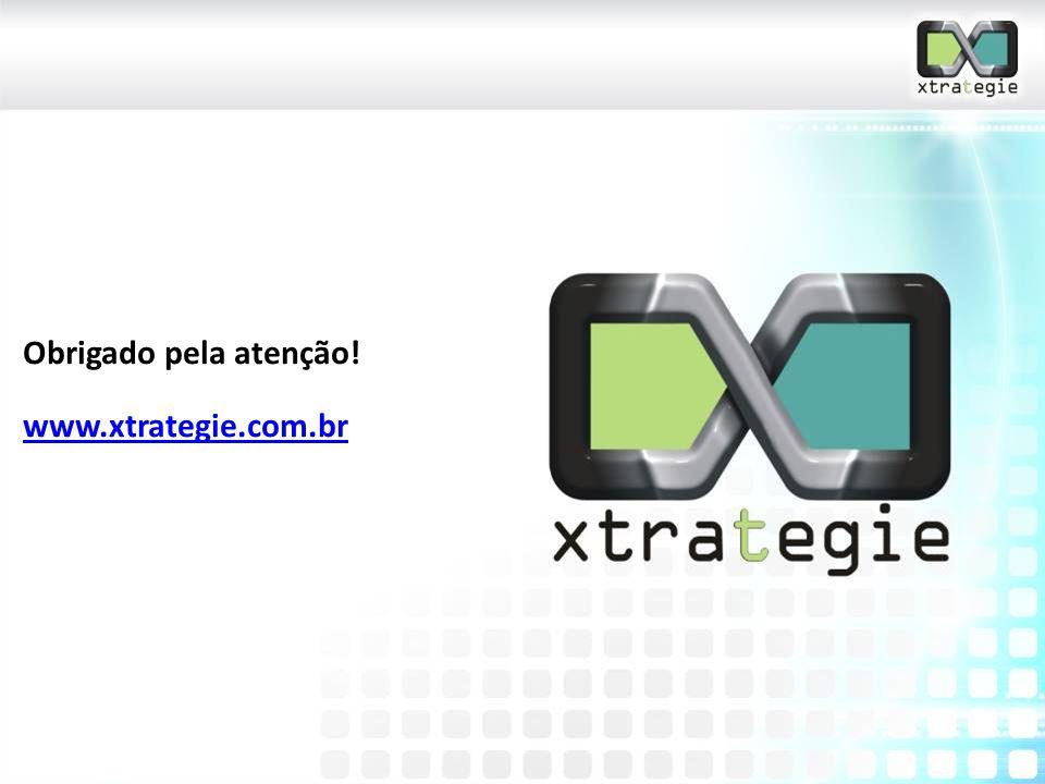 Obrigado pela atenção! www.xtrategie.com.br
