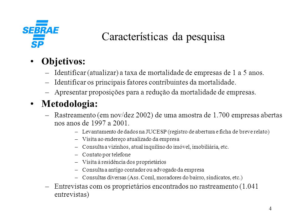 4 Características da pesquisa •Objetivos: –Identificar (atualizar) a taxa de mortalidade de empresas de 1 a 5 anos. –Identificar os principais fatores