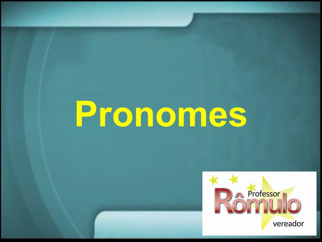 Nome X Pronome Nomes são palavras com valor lexical, isto é, com significado em si mesmas.