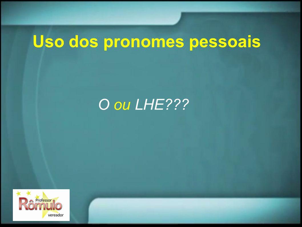Uso dos pronomes pessoais O ou LHE???