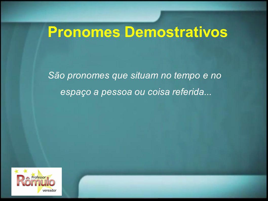 Pronomes Demostrativos São pronomes que situam no tempo e no espaço a pessoa ou coisa referida...
