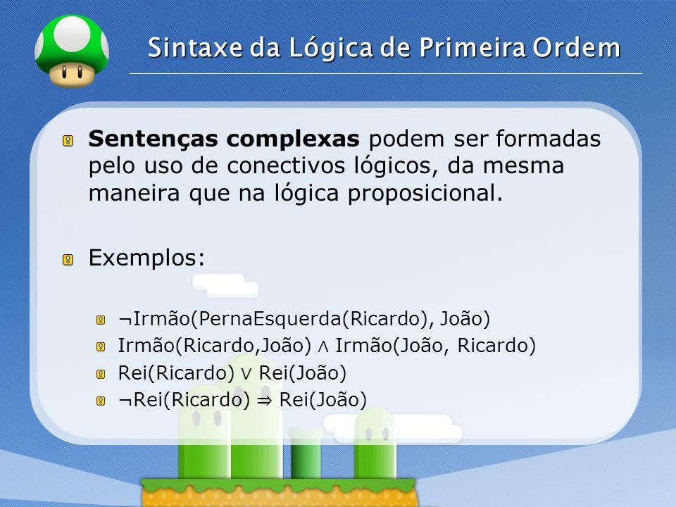 LOGO Sintaxe da Lógica de Primeira Ordem Quantificadores ( ∀, ∃ ) são utilizados para expressar propriedades de coleções inteiras de objetos.