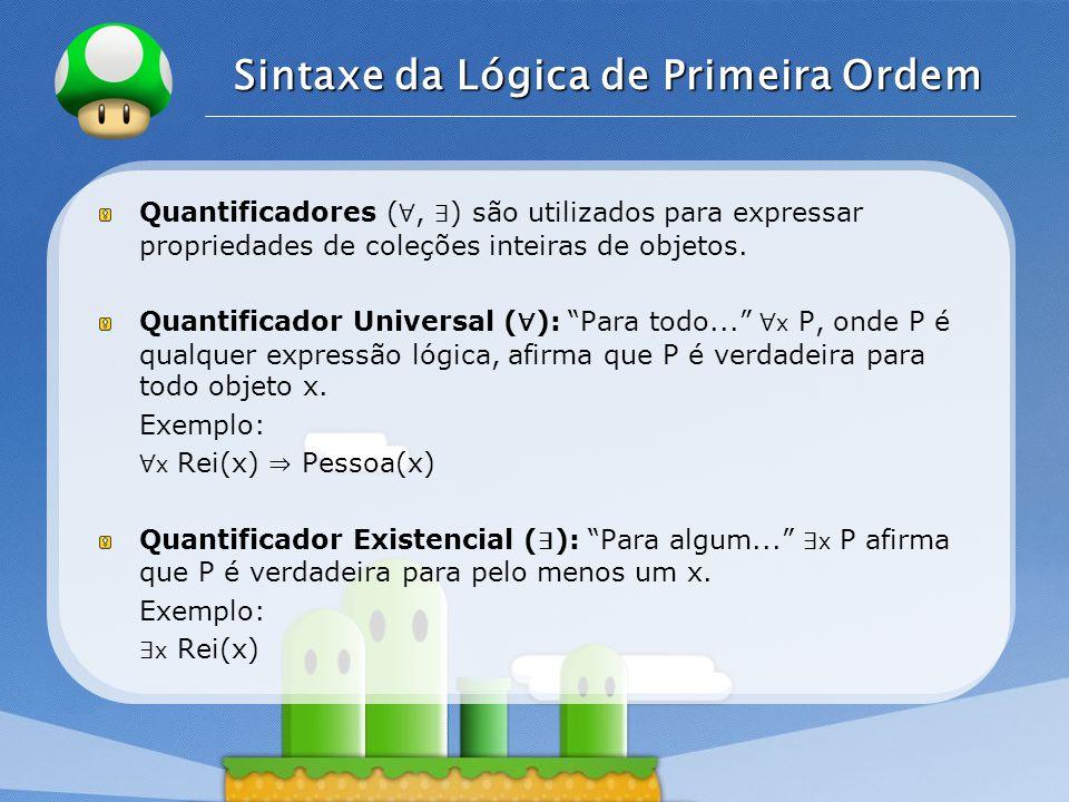 LOGO Sintaxe da Lógica de Primeira Ordem Quantificadores aninhados são usados em sentenças complexas compostas.