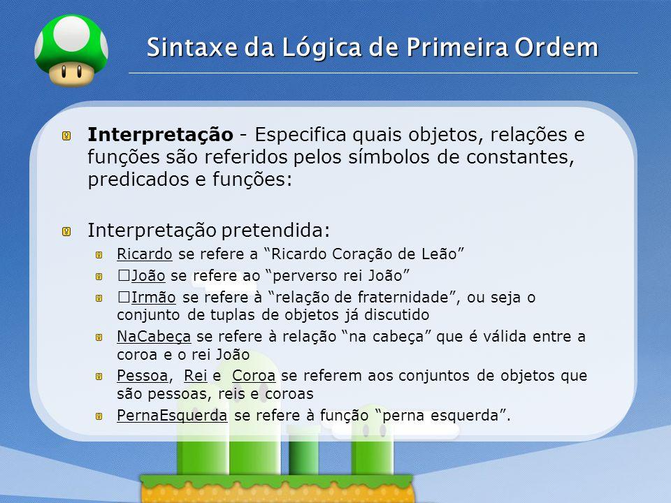LOGO Sintaxe da Lógica de Primeira Ordem Se existem 5 objetos, existem 25 interpretações para os símbolos Ricardo e João.