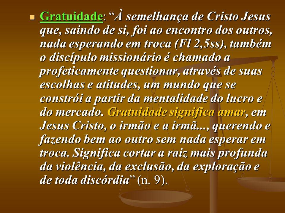 """ Gratuidade: """"À semelhança de Cristo Jesus que, saindo de si, foi ao encontro dos outros, nada esperando em troca (Fl 2,5ss), também o discípulo miss"""