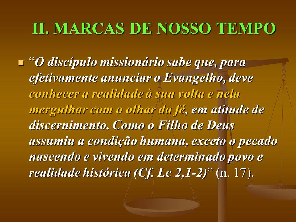 """II. MARCAS DE NOSSO TEMPO  """"O discípulo missionário sabe que, para efetivamente anunciar o Evangelho, deve conhecer a realidade à sua volta e nela me"""