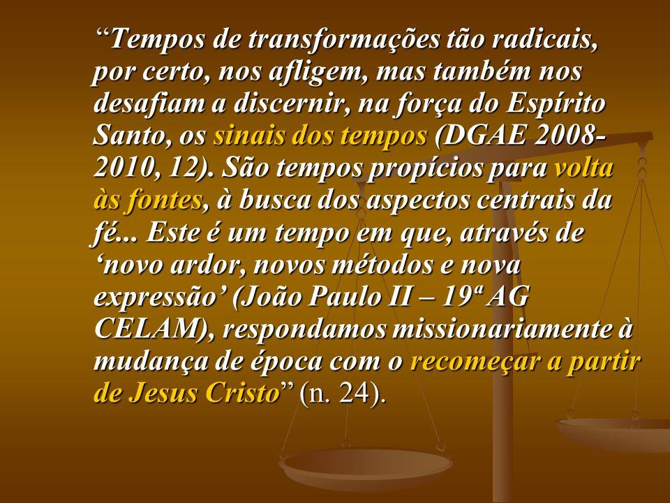 """""""Tempos de transformações tão radicais, por certo, nos afligem, mas também nos desafiam a discernir, na força do Espírito Santo, os sinais dos tempos"""