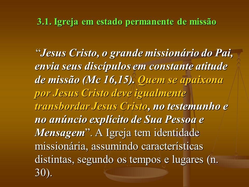 """3.1. Igreja em estado permanente de missão """"Jesus Cristo, o grande missionário do Pai, envia seus discípulos em constante atitude de missão (Mc 16,15)"""
