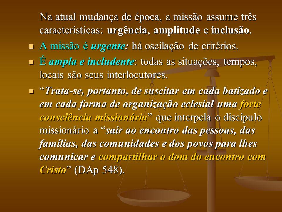 Na atual mudança de época, a missão assume três características: urgência, amplitude e inclusão. Na atual mudança de época, a missão assume três carac
