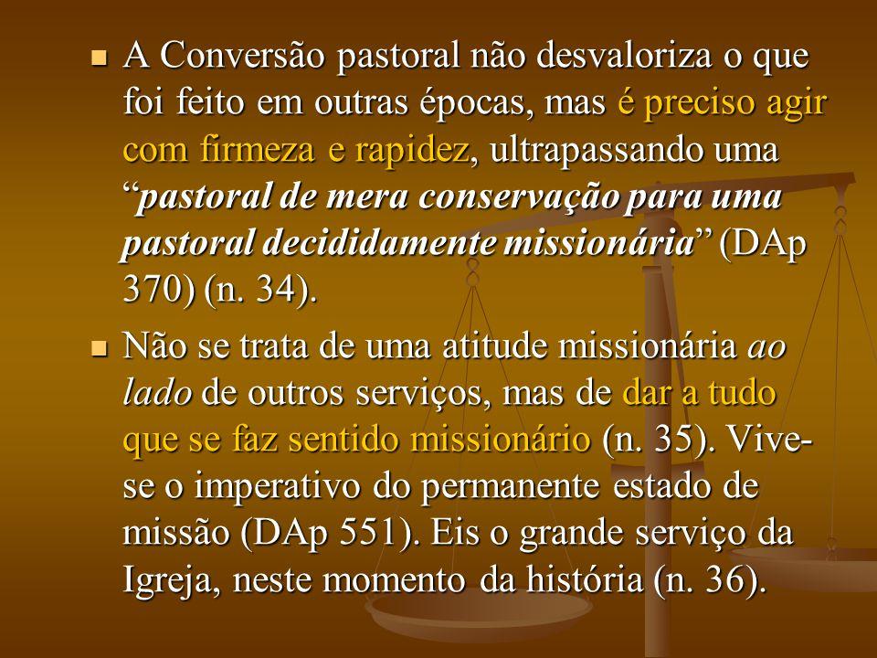 """ A Conversão pastoral não desvaloriza o que foi feito em outras épocas, mas é preciso agir com firmeza e rapidez, ultrapassando uma """"pastoral de mera"""
