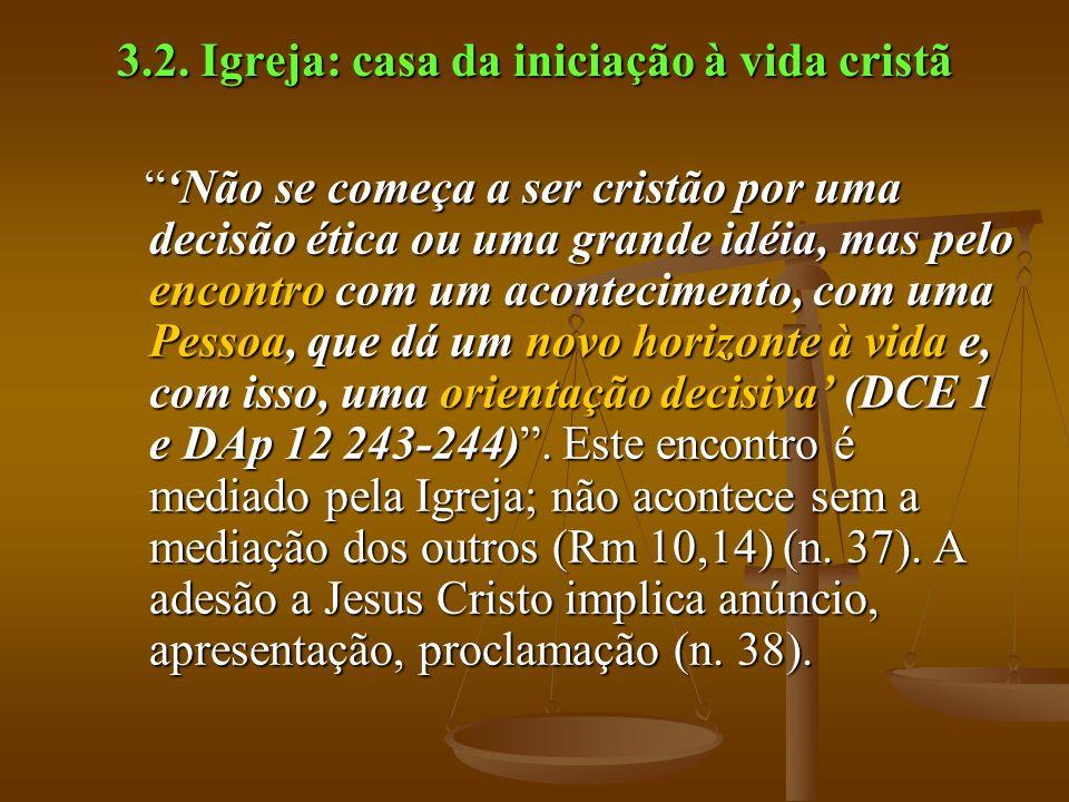 """3.2. Igreja: casa da iniciação à vida cristã """"'Não se começa a ser cristão por uma decisão ética ou uma grande idéia, mas pelo encontro com um acontec"""