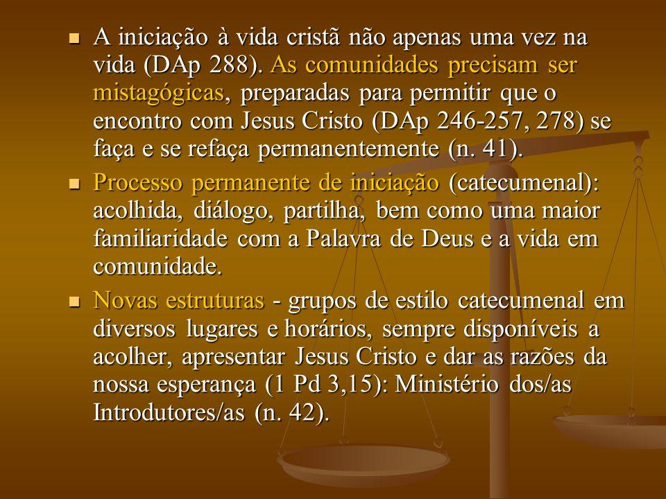  A iniciação à vida cristã não apenas uma vez na vida (DAp 288). As comunidades precisam ser mistagógicas, preparadas para permitir que o encontro co