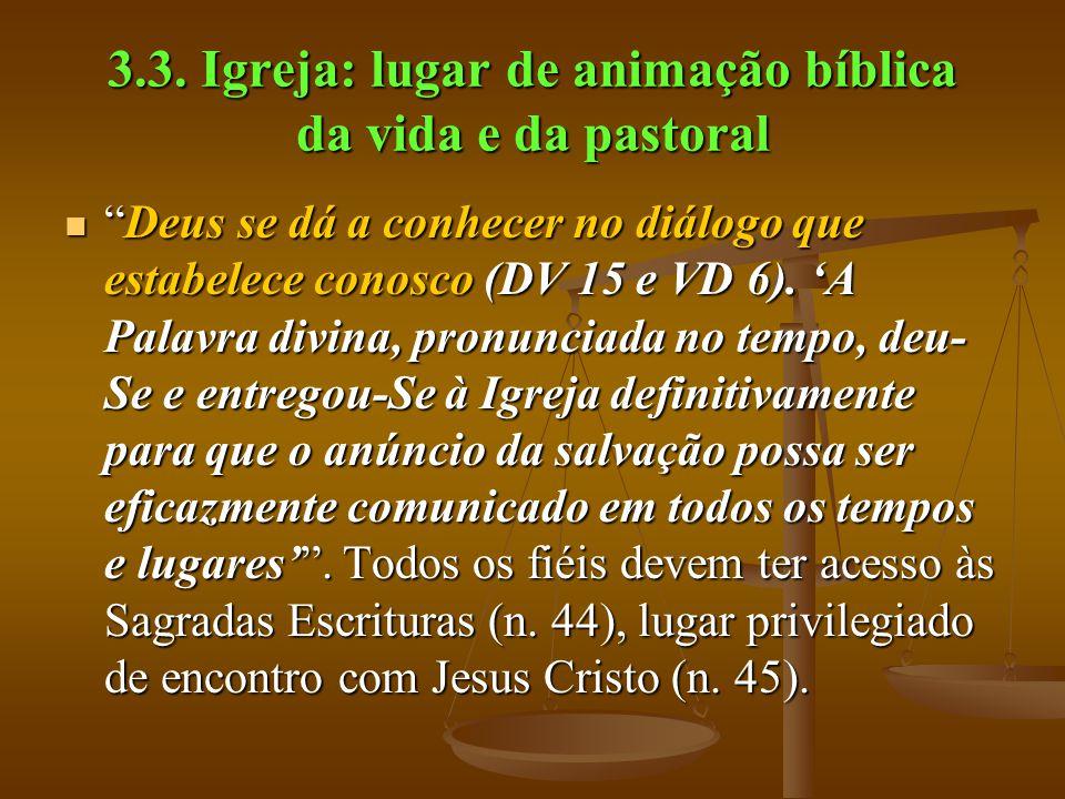 """3.3. Igreja: lugar de animação bíblica da vida e da pastoral  """"Deus se dá a conhecer no diálogo que estabelece conosco (DV 15 e VD 6). 'A Palavra div"""