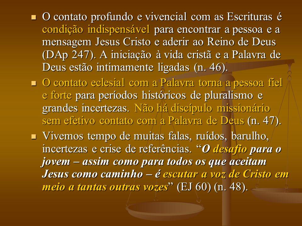  O contato profundo e vivencial com as Escrituras é condição indispensável para encontrar a pessoa e a mensagem Jesus Cristo e aderir ao Reino de Deu