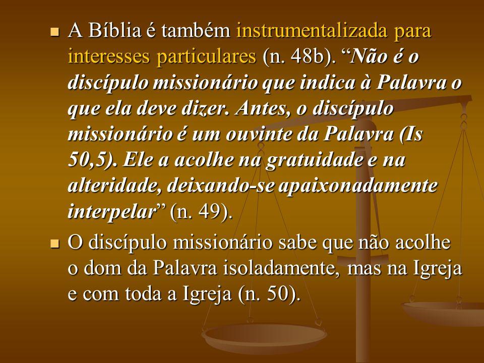""" A Bíblia é também instrumentalizada para interesses particulares (n. 48b). """"Não é o discípulo missionário que indica à Palavra o que ela deve dizer."""