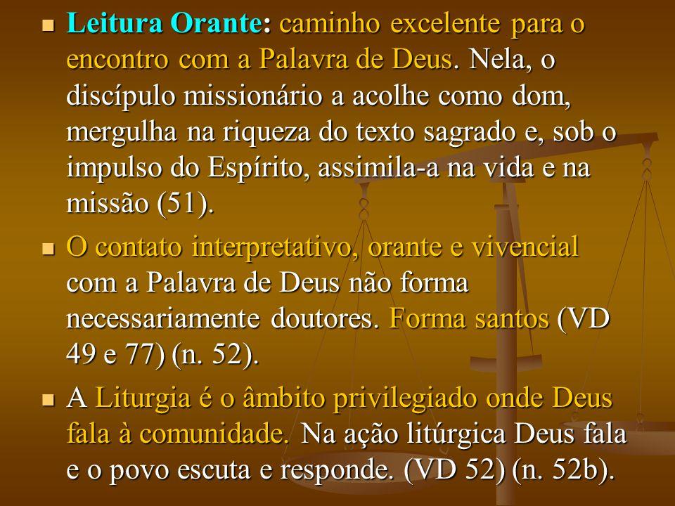 Leitura Orante: caminho excelente para o encontro com a Palavra de Deus. Nela, o discípulo missionário a acolhe como dom, mergulha na riqueza do tex
