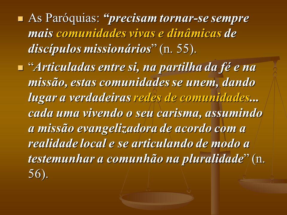 """ As Paróquias: """"precisam tornar-se sempre mais comunidades vivas e dinâmicas de discípulos missionários"""" (n. 55).  """"Articuladas entre si, na partilh"""