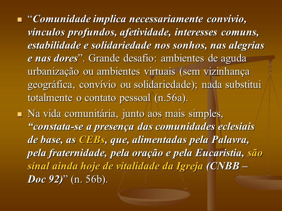 """ """"Comunidade implica necessariamente convívio, vínculos profundos, afetividade, interesses comuns, estabilidade e solidariedade nos sonhos, nas alegr"""
