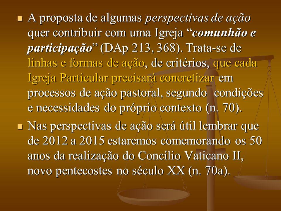 """ A proposta de algumas perspectivas de ação quer contribuir com uma Igreja """"comunhão e participação"""" (DAp 213, 368). Trata-se de linhas e formas de a"""