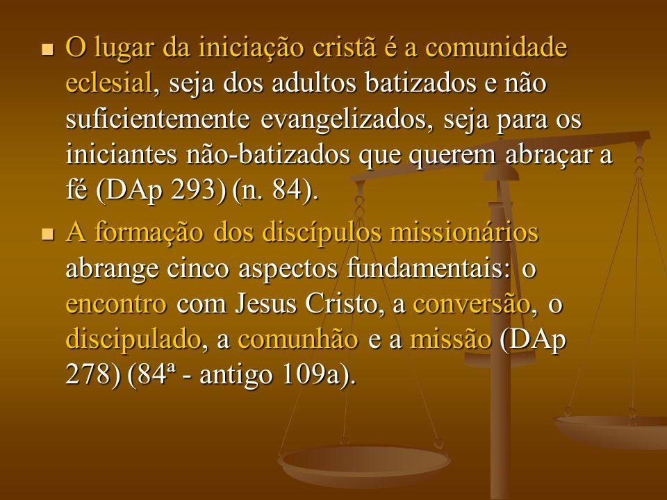  O lugar da iniciação cristã é a comunidade eclesial, seja dos adultos batizados e não suficientemente evangelizados, seja para os iniciantes não-bat