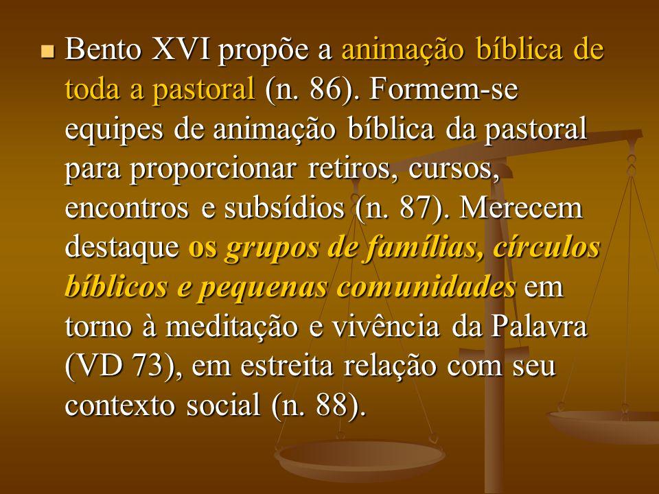  Bento XVI propõe a animação bíblica de toda a pastoral (n. 86). Formem-se equipes de animação bíblica da pastoral para proporcionar retiros, cursos,