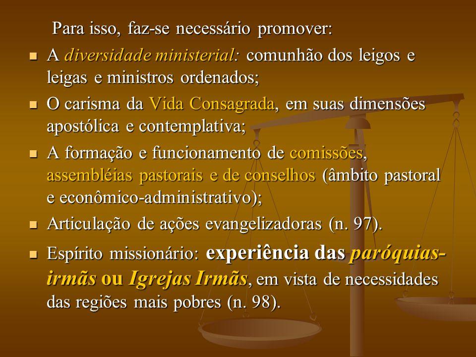 Para isso, faz-se necessário promover: Para isso, faz-se necessário promover:  A diversidade ministerial: comunhão dos leigos e leigas e ministros or