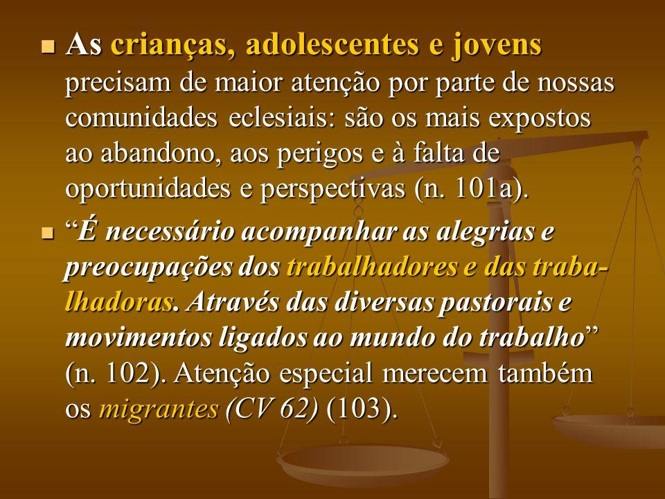  As crianças, adolescentes e jovens precisam de maior atenção por parte de nossas comunidades eclesiais: são os mais expostos ao abandono, aos perigo
