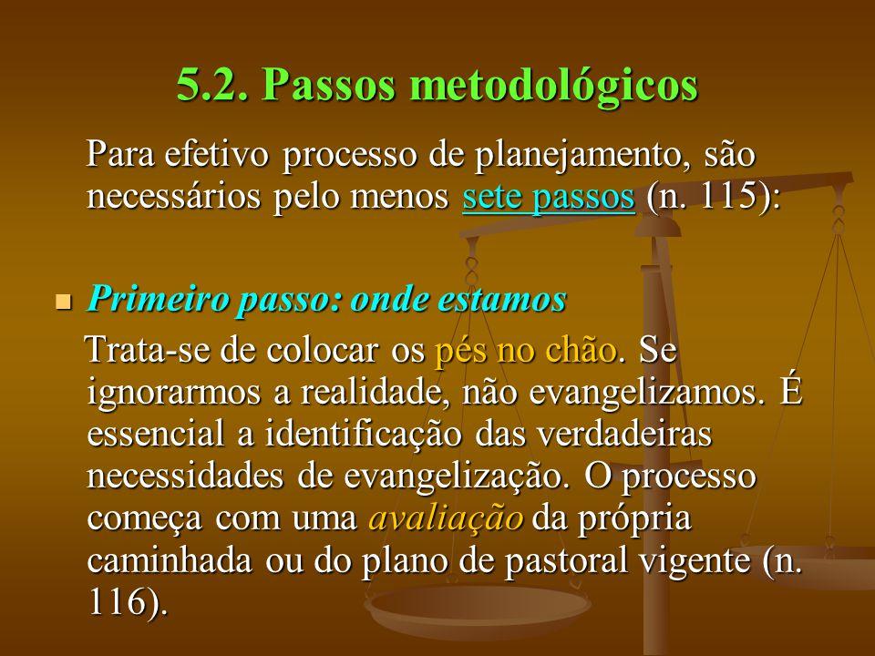 5.2. Passos metodológicos Para efetivo processo de planejamento, são necessários pelo menos sete passos (n. 115): Para efetivo processo de planejament